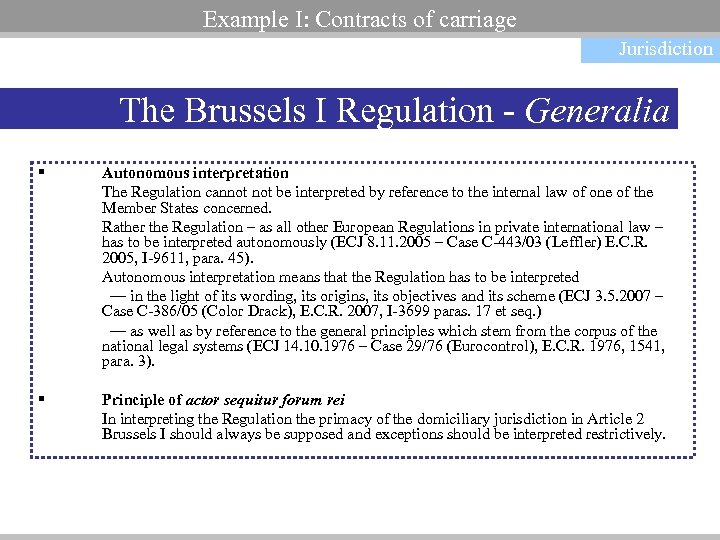 Example I: Contracts of carriage Jurisdiction The Brussels I Regulation - Generalia § Autonomous