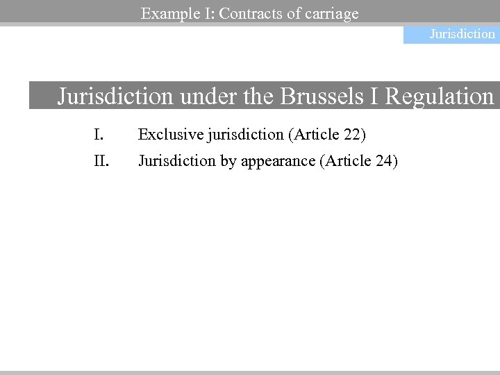Example I: Contracts of carriage Jurisdiction under the Brussels I Regulation I. Exclusive jurisdiction