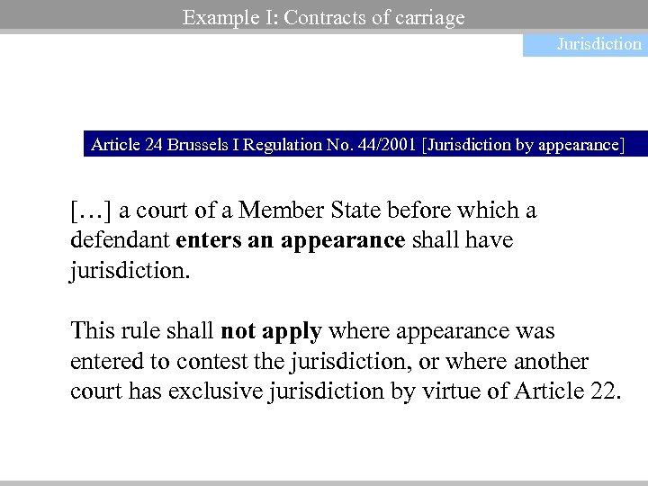 Example I: Contracts of carriage Jurisdiction Article 24 Brussels I Regulation No. 44/2001 [Jurisdiction