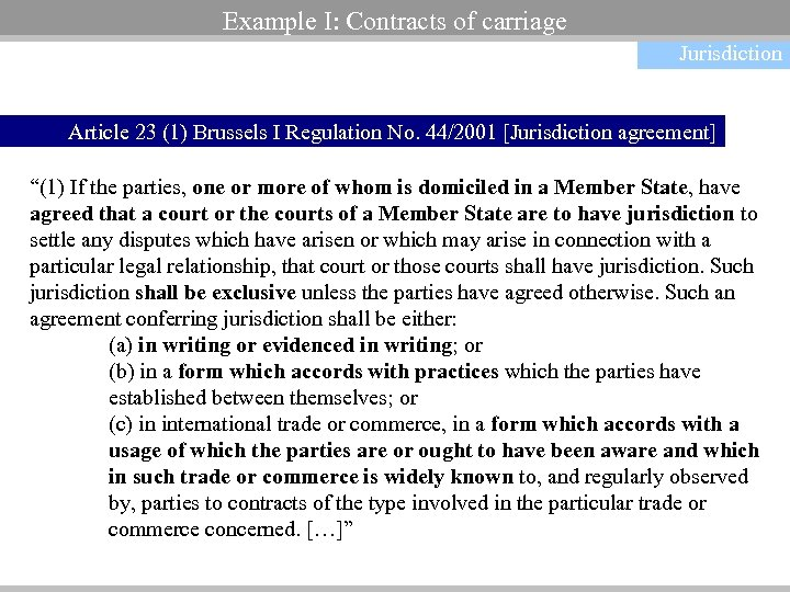 Example I: Contracts of carriage Jurisdiction Article 23 (1) Brussels I Regulation No. 44/2001