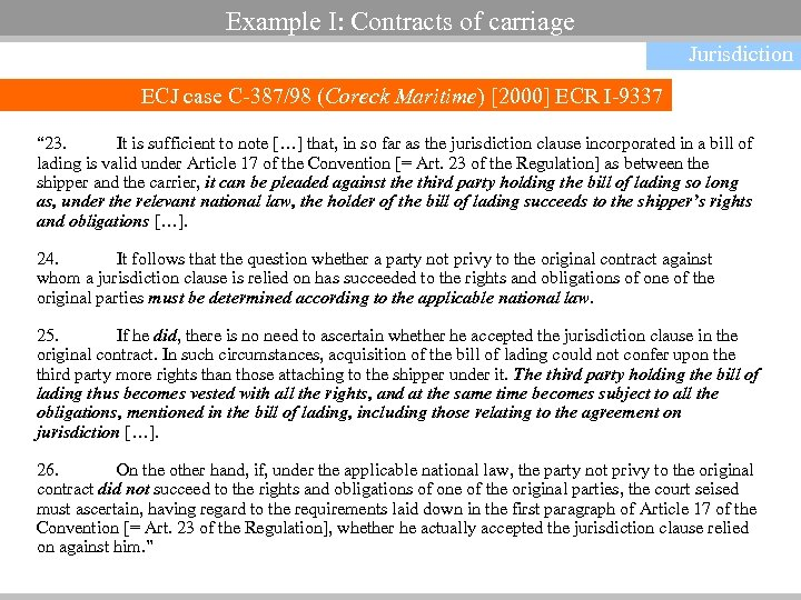 Example I: Contracts of carriage Jurisdiction ECJ case C-387/98 (Coreck Maritime) [2000] ECR I-9337