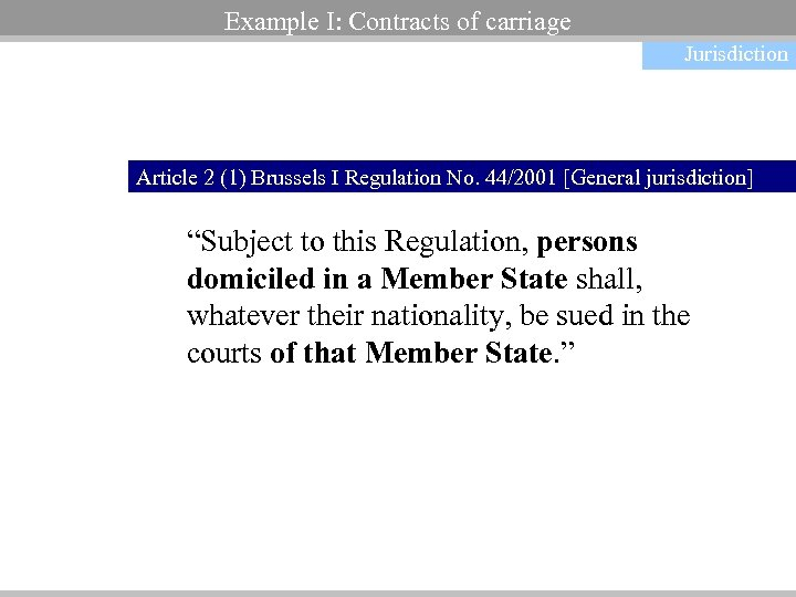 Example I: Contracts of carriage Jurisdiction Article 2 (1) Brussels I Regulation No. 44/2001
