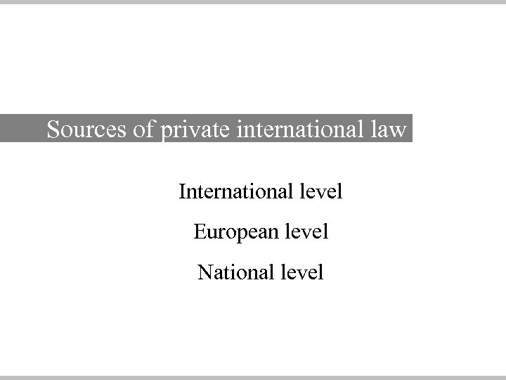 Sources of private international law International level European level National level
