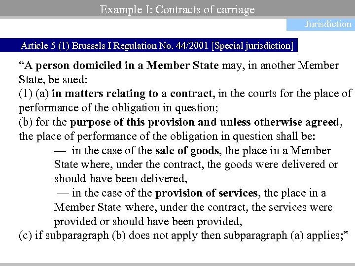 Example I: Contracts of carriage Jurisdiction Article 5 (1) Brussels I Regulation No. 44/2001