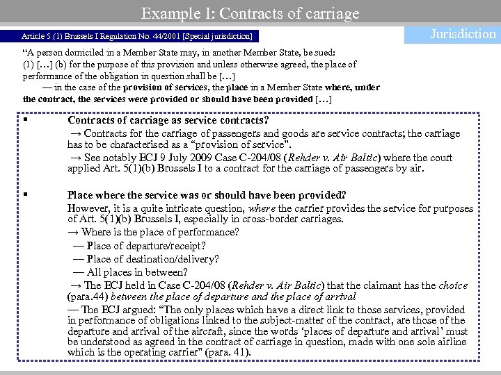 Example I: Contracts of carriage Article 5 (1) Brussels I Regulation No. 44/2001 [Special