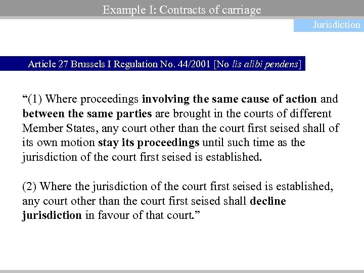 Example I: Contracts of carriage Jurisdiction Article 27 Brussels I Regulation No. 44/2001 [No