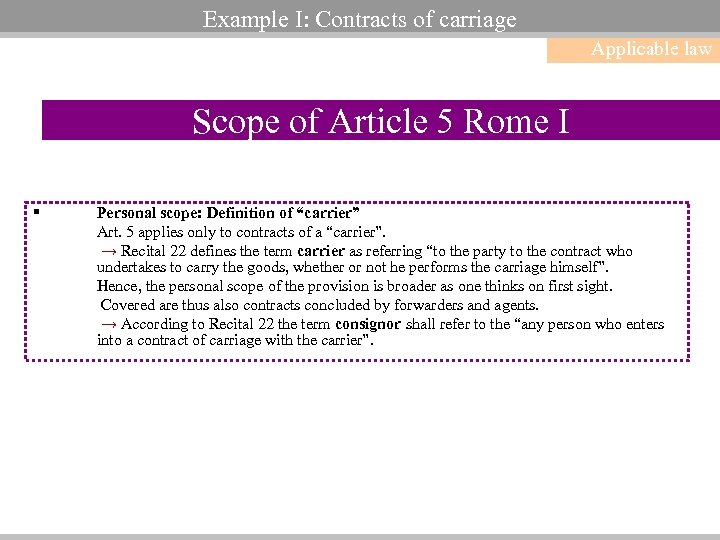 Example I: Contracts of carriage Applicable law Scope of Article 5 Rome I §
