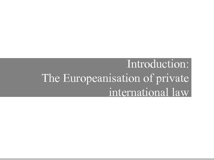 Introduction: The Europeanisation of private international law