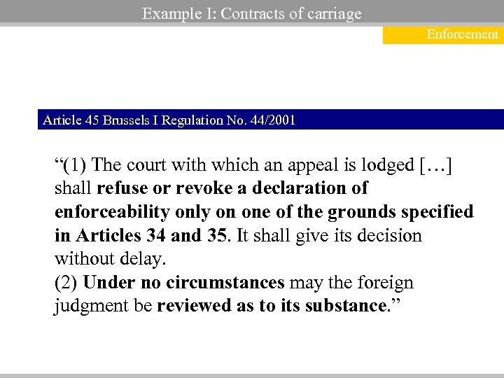 "Example I: Contracts of carriage Enforcement Article 45 Brussels I Regulation No. 44/2001 ""(1)"