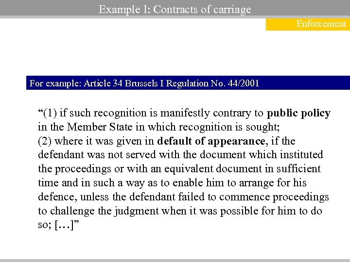 Example I: Contracts of carriage Enforcement For example: Article 34 Brussels I Regulation No.