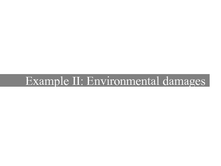 Example II: Environmental damages