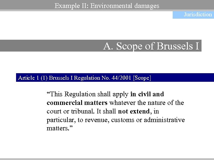 Example II: Environmental damages Jurisdiction A. Scope of Brussels I Article 1 (1) Brussels