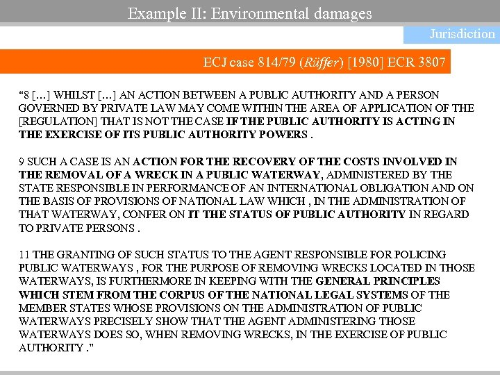 "Example II: Environmental damages Jurisdiction ECJ case 814/79 (Rüffer) [1980] ECR 3807 "" 8"