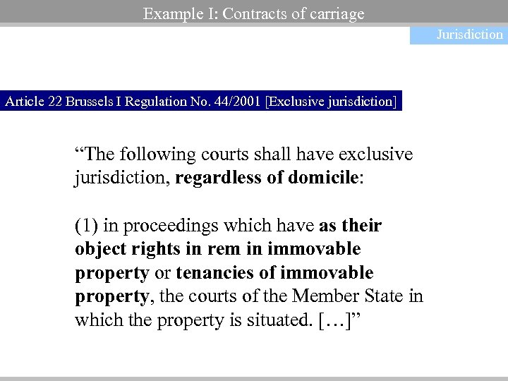 Example I: Contracts of carriage Jurisdiction Article 22 Brussels I Regulation No. 44/2001 [Exclusive