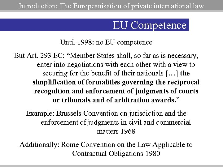 Introduction: The Europeanisation of private international law EU Competence Until 1998: no EU competence
