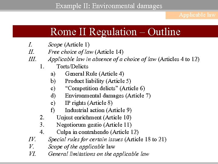 Example II: Environmental damages Applicable law Rome II Regulation – Outline I. III. 1.