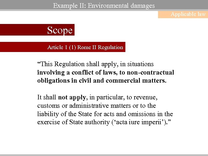 "Example II: Environmental damages Applicable law Scope Article 1 (1) Rome II Regulation ""This"