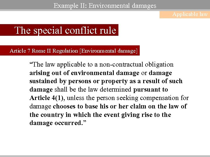 Example II: Environmental damages Applicable law The special conflict rule Article 7 Rome II