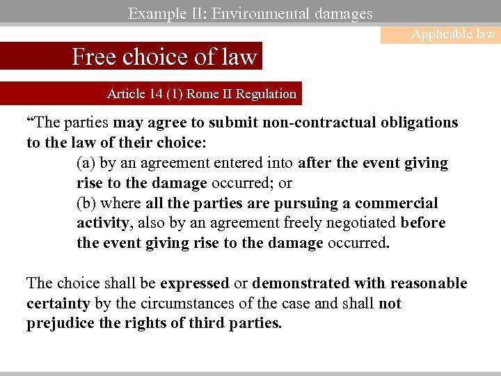 Example II: Environmental damages Applicable law Free choice of law Article 14 (1) Rome