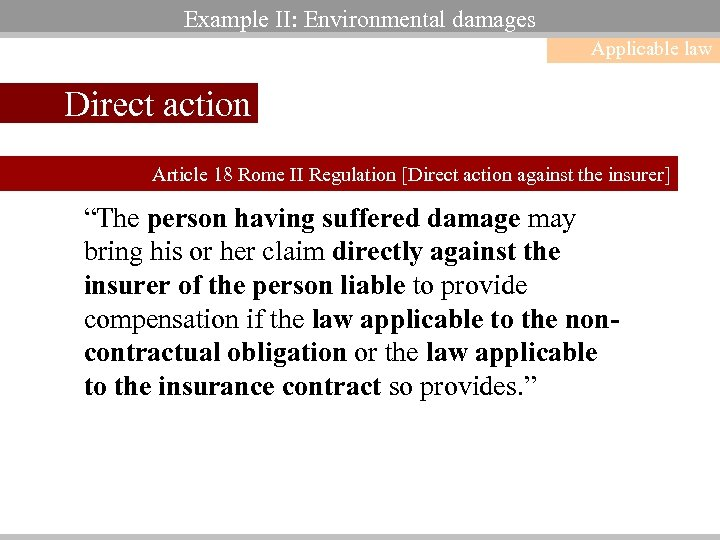 Example II: Environmental damages Applicable law Direct action Article 18 Rome II Regulation [Direct