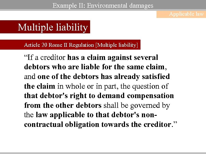 Example II: Environmental damages Applicable law Multiple liability Article 20 Rome II Regulation [Multiple