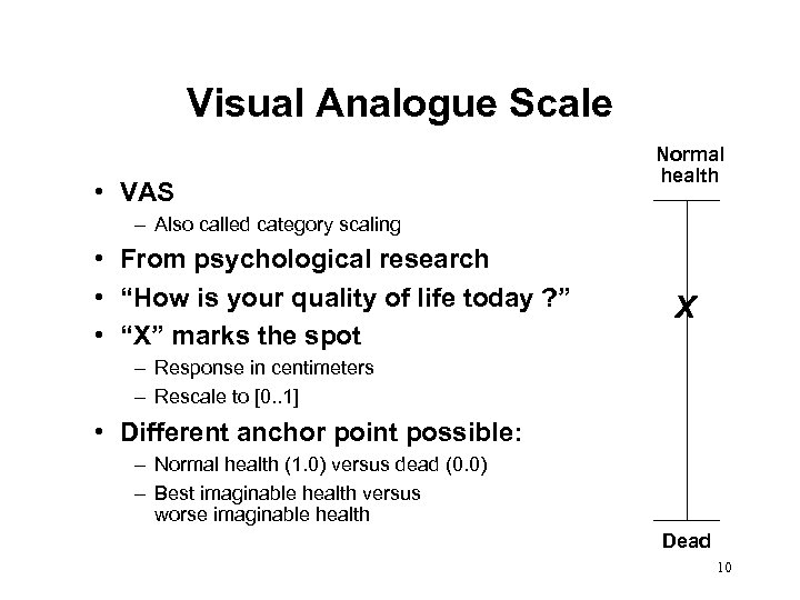 Visual Analogue Scale • VAS Normal health – Also called category scaling • From