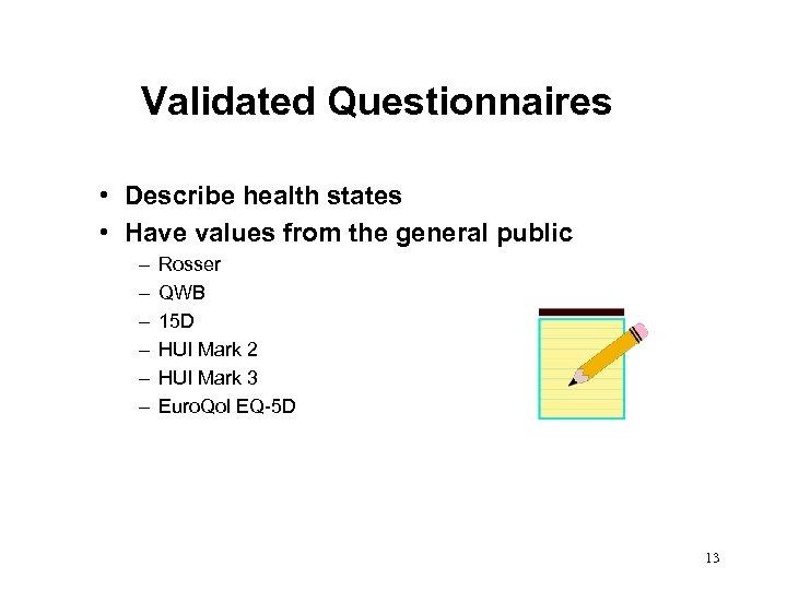 Validated Questionnaires • Describe health states • Have values from the general public –
