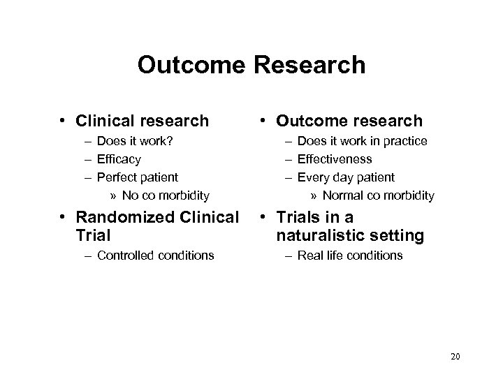 Outcome Research • Clinical research – Does it work? – Efficacy – Perfect patient