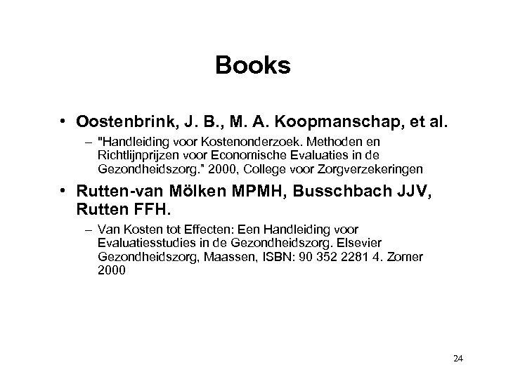 Books • Oostenbrink, J. B. , M. A. Koopmanschap, et al. –