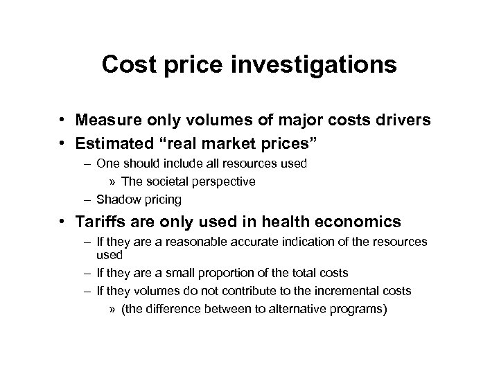 """Cost price investigations • Measure only volumes of major costs drivers • Estimated """"real"""