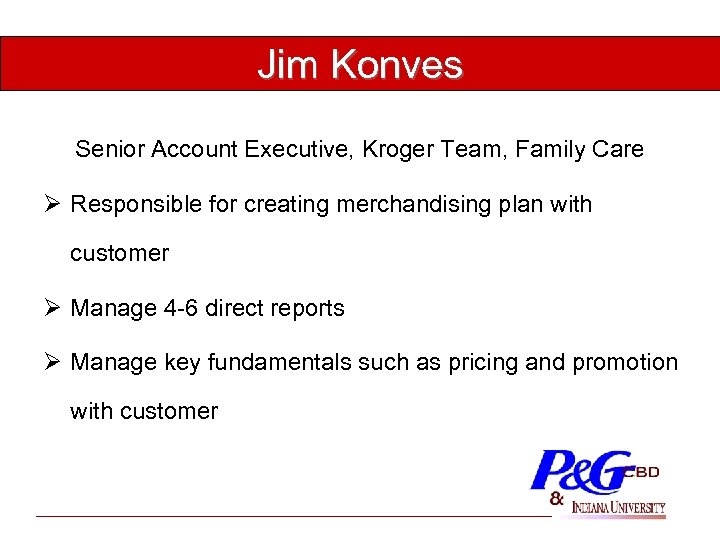 Jim Konves Senior Account Executive, Kroger Team, Family Care Ø Responsible for creating merchandising