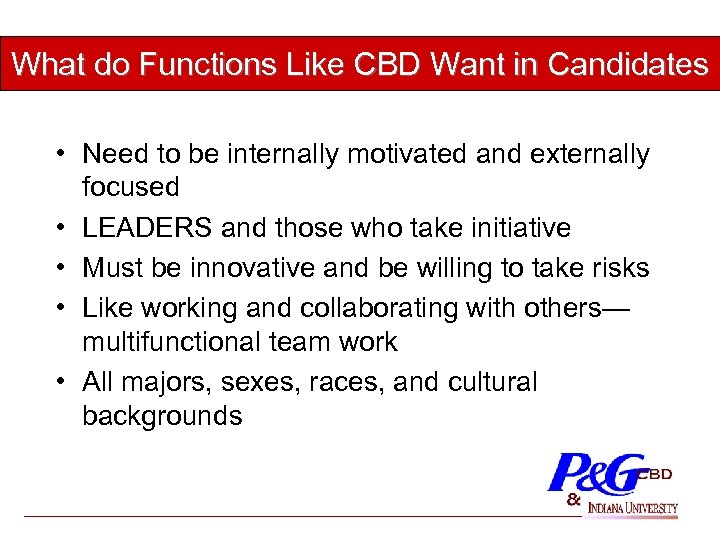 What do Functions Like CBD Want in Candidates • Need to be internally motivated