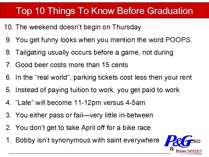 Top 10 Things To Know Before Graduation 10. The weekend doesn't begin on Thursday