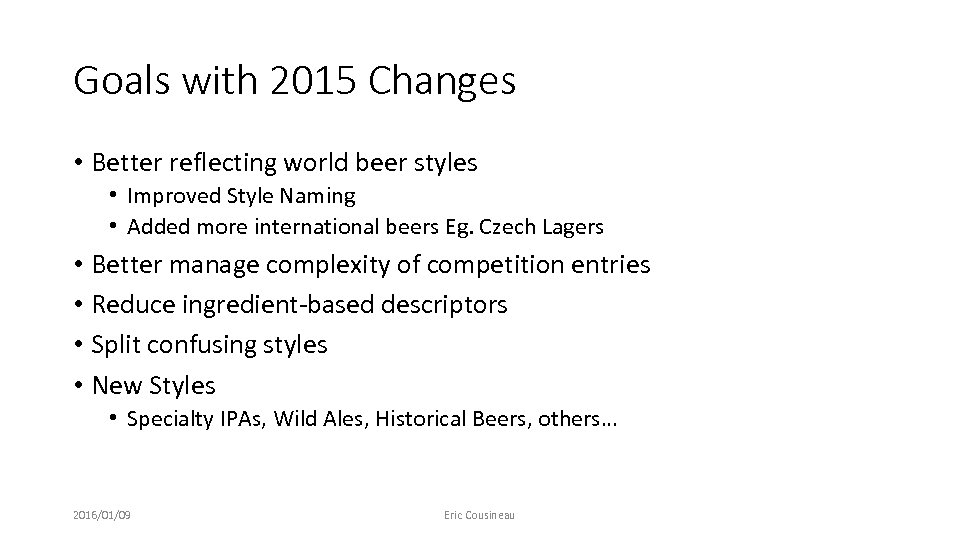 Goals with 2015 Changes • Better reflecting world beer styles • Improved Style Naming