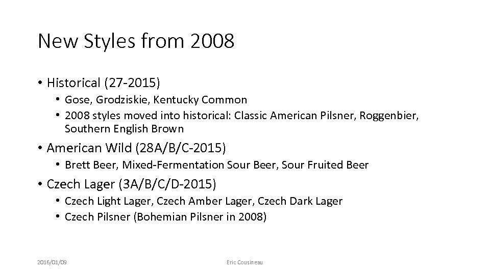 New Styles from 2008 • Historical (27 -2015) • Gose, Grodziskie, Kentucky Common •