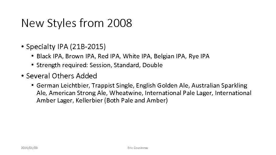 New Styles from 2008 • Specialty IPA (21 B-2015) • Black IPA, Brown IPA,