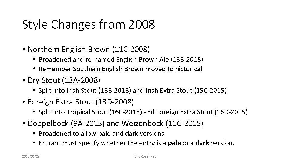 Style Changes from 2008 • Northern English Brown (11 C-2008) • Broadened and re-named