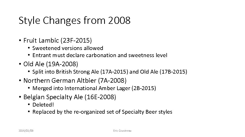 Style Changes from 2008 • Fruit Lambic (23 F-2015) • Sweetened versions allowed •