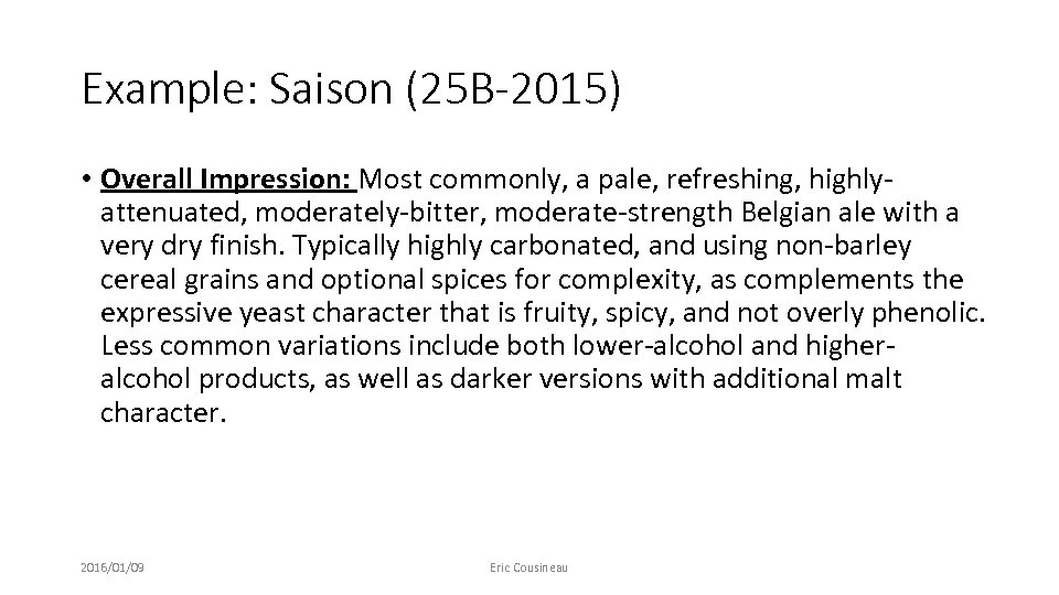 Example: Saison (25 B-2015) • Overall Impression: Most commonly, a pale, refreshing, highlyattenuated, moderately-bitter,