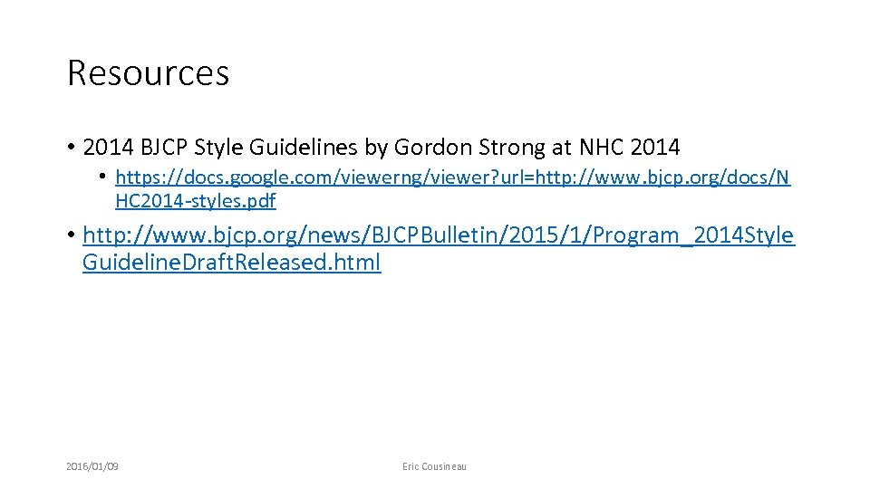Resources • 2014 BJCP Style Guidelines by Gordon Strong at NHC 2014 • https: