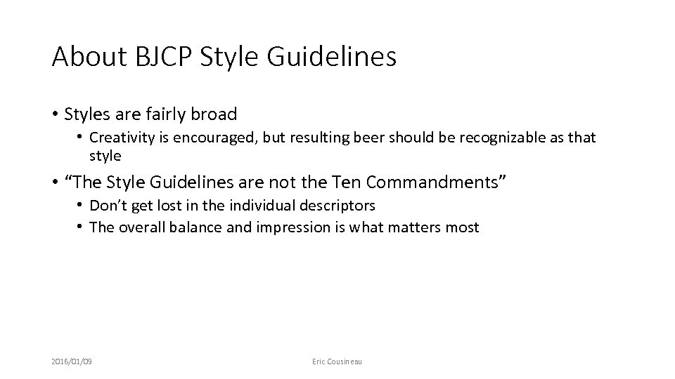 About BJCP Style Guidelines • Styles are fairly broad • Creativity is encouraged, but