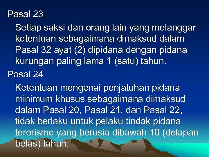 Pasal 23 Setiap saksi dan orang lain yang melanggar ketentuan sebagaimana dimaksud dalam Pasal