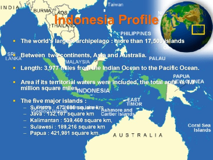 Indonesia Profile § The world's largest archipelago : more than 17, 500 islands §
