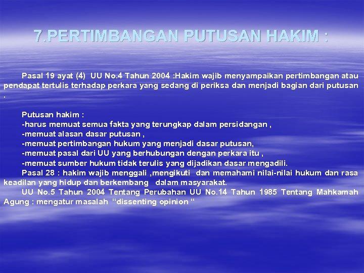7. PERTIMBANGAN PUTUSAN HAKIM : Pasal 19 ayat (4) UU No. 4 Tahun 2004