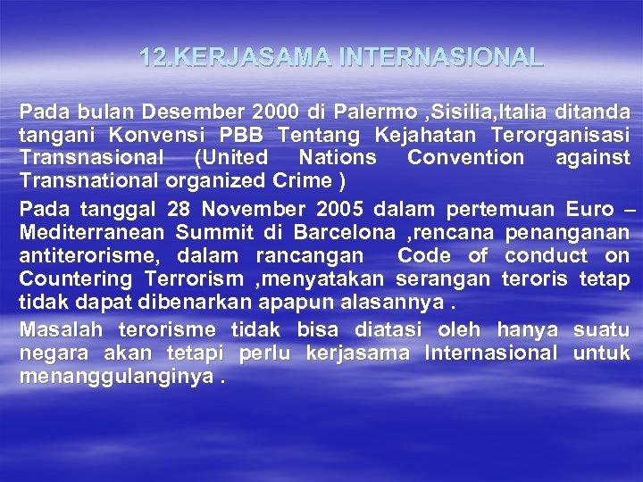 12. KERJASAMA INTERNASIONAL Pada bulan Desember 2000 di Palermo , Sisilia, Italia ditanda tangani