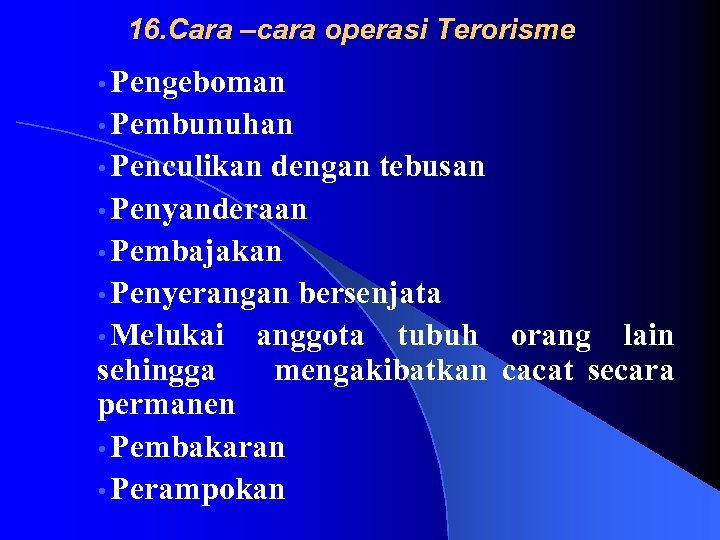 16. Cara –cara operasi Terorisme • Pengeboman • Pembunuhan • Penculikan dengan tebusan •
