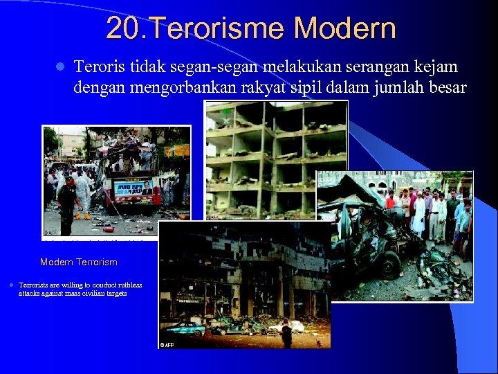 20. Terorisme Modern l Teroris tidak segan-segan melakukan serangan kejam dengan mengorbankan rakyat sipil