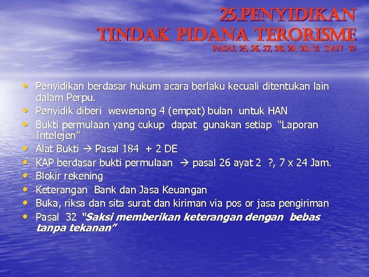 25. Penyidikan Tindak Pidana Terorisme Pasal 25, 26, 27, 28, 29, 30, 31 dan