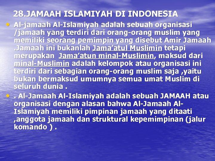 28. JAMAAH ISLAMIYAH DI INDONESIA • Al-jamaah Al-Islamiyah adalah sebuah organisasi • /jamaah yang