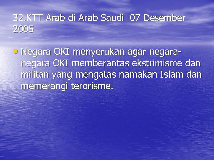 32. KTT Arab di Arab Saudi 07 Desember 2005 • Negara OKI menyerukan agar